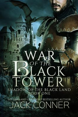 Shadow of the Black Land: War of the Black Tower (Shadow of the Black Land, #1), Jack Conner