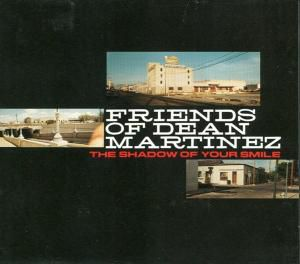 Shadow Of Your Smile, Friends Of Dean Martinez