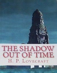 Shadow Out of Time, H.p. Lovecraft