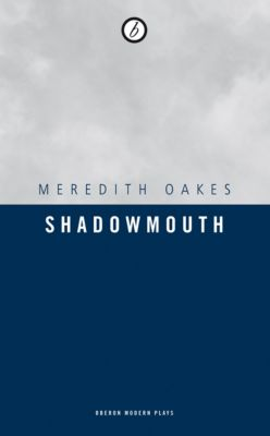 Shadowmouth, Meredith Oakes