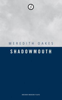 Shadowmouth, Meredith Oakes