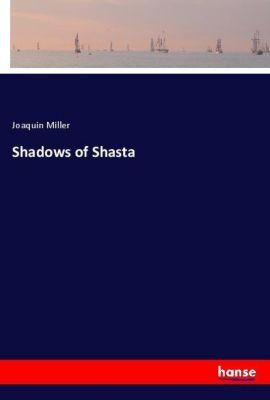 Shadows of Shasta, Joaquin Miller
