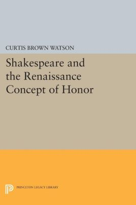 Shakespeare and the Renaissance Concept of Honor, Curtis Brown Watson