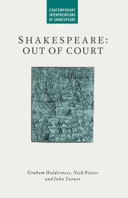 Shakespeare: Out of Court, J. Turner, N. Potter, G. Holderness
