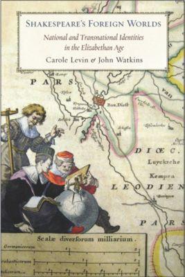 Shakespeare's Foreign Worlds, John Watkins, Carole Levin