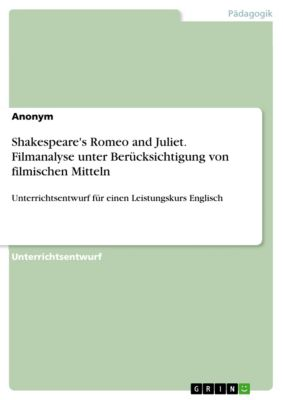 Shakespeare's Romeo and Juliet. Filmanalyse unter Berücksichtigung von filmischen Mitteln