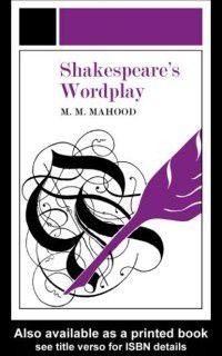 Shakespeare's Wordplay, Professor M M Mahood