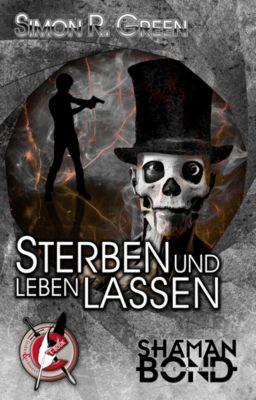 Shaman Bond: Shaman Bond 6: Sterben und leben lassen, Simon R. Green
