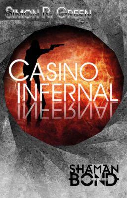 Shaman Bond: Shaman Bond 7: Casino Infernal, Simon R. Green
