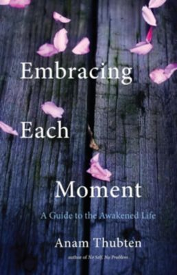 Shambhala: Embracing Each Moment, Anam Thubten