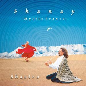 Shanay-Mystic Trance, Shastro