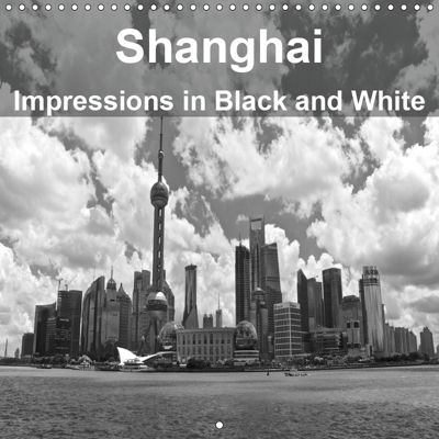 Shanghai Impressions in Black and White (Wall Calendar 2019 300 × 300 mm Square), Ralf Wittstock