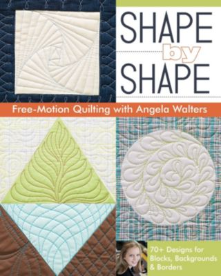Shape by Shape Free-Motion Quilting with Angela Walters, Angela Walters