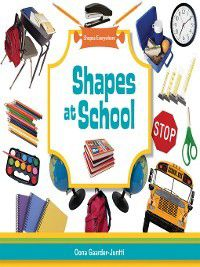 Shapes Everywhere: Shapes at School, Oona Gaarder-Juntti