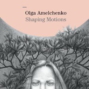 Shaping Motions, Olga Amelchenko