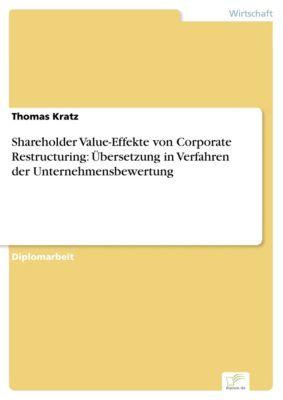 Shareholder Value-Effekte von Corporate Restructuring: Übersetzung in Verfahren der Unternehmensbewertung, Thomas Kratz