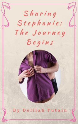 Sharing Stephanie: Sharing Stephanie: The Journey Begins, Delilah Putain