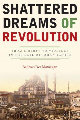 Shattered Dreams of Revolution, Bedross Der Matossian