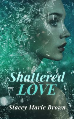 Shattered Love, Stacey Marie Brown