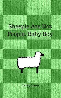 Sheeple Are Not People, Baby Boy, Lotty Lane