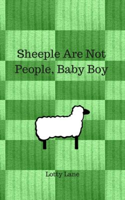 Sheeple Are Not People, Baby Boy, Lotty Lane
