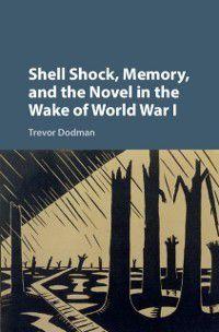 Shell Shock, Memory, and the Novel in the Wake of World War I, Trevor Dodman