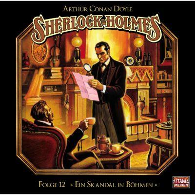 Sherlock Holmes - Die geheimen Fälle des Meisterdetektivs: Sherlock Holmes - Die geheimen Fälle des Meisterdetektivs, Folge 12: Ein Skandal in Böhmen, Arthur Conan Doyle