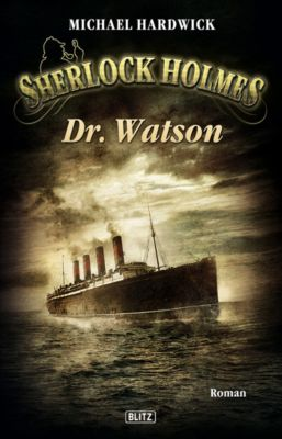 Sherlock Holmes - Neue Fälle: Sherlock Holmes - Neue Fälle 06: Dr. Watson, Michael Hardwick