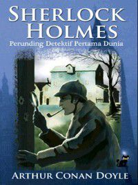 Sherlock Holmes: Perunding Detektif Pertama Dunia, SIR ARTHUR CONAN DOYLE