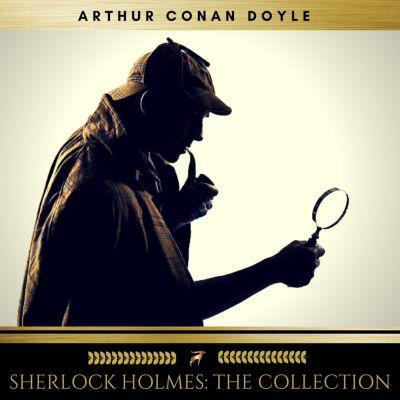 Sherlock Holmes: The Collection, Arthur Conan Doyle