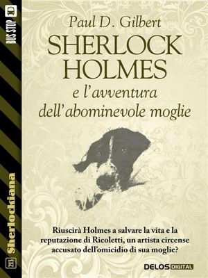 Sherlockiana: Sherlock Holmes e l'avventura dell'abominevole moglie, Paul D. Gilbert