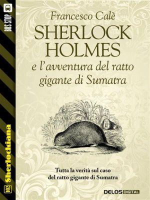 Sherlockiana: Sherlock Holmes e l'avventura del ratto gigante di Sumatra, Francesco Calè