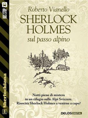 Sherlockiana: Sherlock Holmes sul passo alpino, Roberto Vianello