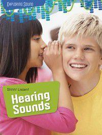 Shhh! Listen!: Hearing Sounds, Louise Spilsbury, Richard Spilsbury