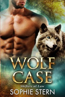 Shifters at Law: Wolf Case (Shifters at Law, #1), Sophie Stern