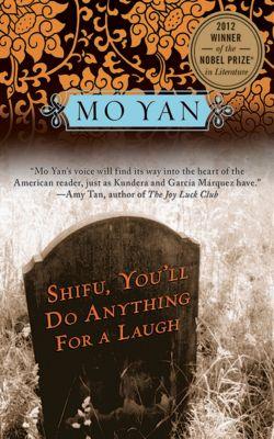 Shifu, You'll Do Anything for a Laugh, Mo Yan
