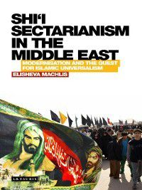 Shi'i Sectarianism in the Middle East, Elisheva Machlis