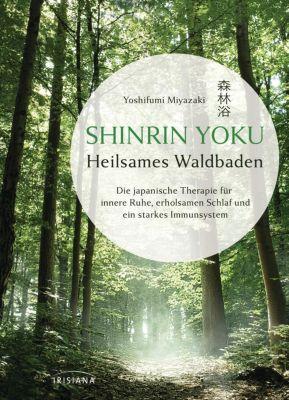 Shinrin Yoku - Heilsames Waldbaden - Yoshifumi Miyazaki |