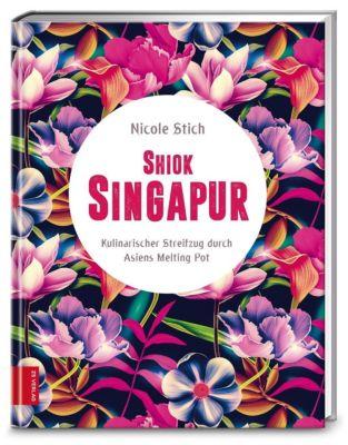 Shiok Singapur - Nicole Stich |