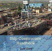 Ship Construction Handbook, Lyle Gore