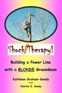 Shock Therapy! Building a Power Line with a BLONDE Groundman, Kathleen Graham-Gandy