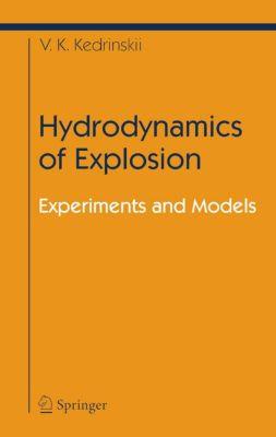 Shock Wave and High Pressure Phenomena: Hydrodynamics of Explosion, Valery K. Kedrinskiy