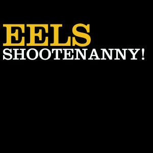 Shootenanny!, Eels
