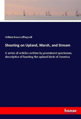 Shooting on Upland, Marsh, and Stream, William Bruce Leffingwell