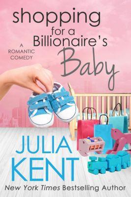 Shopping series: Shopping for a Billionaire's Baby (Shopping series, #13), Julia Kent