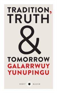 Short Black: Short Black 12 Tradition, Truth and Tomorrow, Galarrwuy Yunupingu