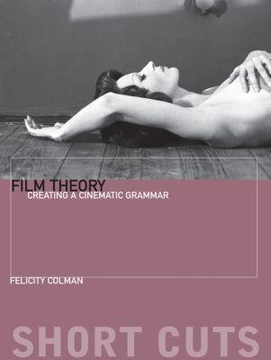 Short Cuts: Film Theory, Felicity Colman
