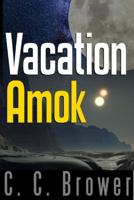Short Fiction Young Adult Science Fiction Fantasy: Vacation Amok (Short Fiction Young Adult Science Fiction Fantasy, #10), C. C. Brower