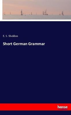 Short German Grammar, E. S. Sheldon