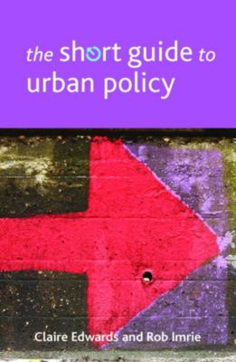 Short Guides: The short guide to urban policy, Rob Imrie, Claire Edwards